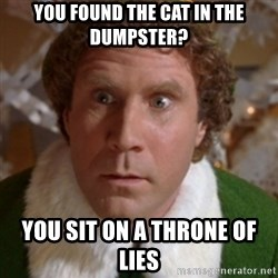 Throne of Lies Elf - You found the cat in the dumpster? YOU SIT ON A THRONE OF LIES