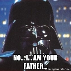Darth Vader - NO... i... am your father...