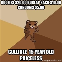 Pedo Bear From Beyond - Roofies $20.00 burlap sack $10.00 conDoms $5.00 gullible  15 year old priceless