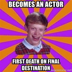 Unlucky Brian Strikes Again - Becomes an actor first death on final destination