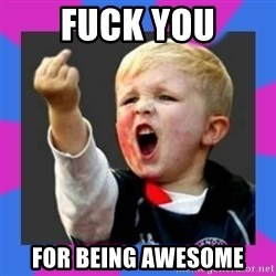 Kid middle finger - Fuck you for being awesome