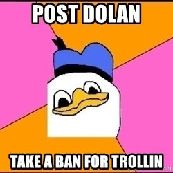 Uncle Dolan - Post dolan Take a Ban for Trollin