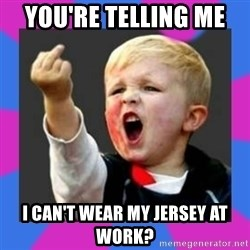 Kid middle finger - you're telling me  I can't wear my jersey at work?