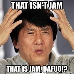 Confused Jackie Chan - that isn't jam THAT is jam, DAFUQ!?