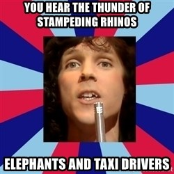 russell mael - you hear the thunder of stampeding rhinos elephants and TAXI DRIVERS