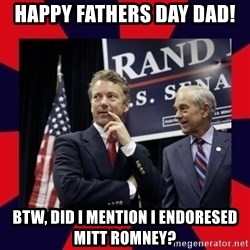 Rand Paul - Happy fathers day dad! btw, did I mention I endoresed mitt romney?