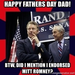 Rand Paul - happy fathers day dad! btw, did I mention i endorsed mitt romney?