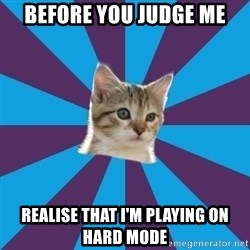 Autistic Kitten - Before you judge me Realise that i'm playing on hard mode