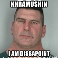 son i am disappoint - KHRAMUSHIN I AM DISSAPOINT