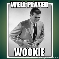 well played - WELL PLAYED Wookie