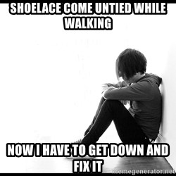 First World Problems - Shoelace come untied while walking now i have to get down and fix it