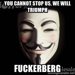 V For Vendetta Revolution Anonymous - You cannot stop us, we will triumph Fuckerberg
