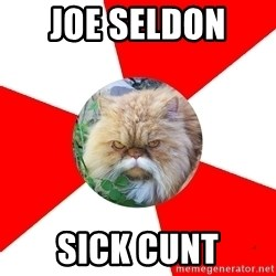Diabetic Cat - Joe seldon  sick cunt