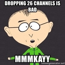 mr mackey - Dropping 26 channels is bad mmmkayy