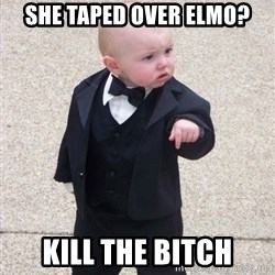 Godfather Baby - She taped over elmo? Kill the bitch
