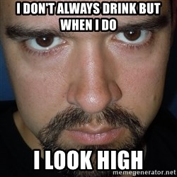 Scary Nathan - I don't always drink but when i do I look high