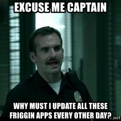 Cutty the Cop - excuse me captain why must i update ALL these friggin apps every other day?