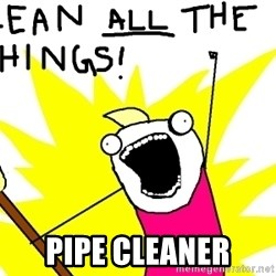 clean all the things - PIPE CLEANER
