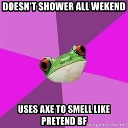 Foul Bachelorette Frog - doesn't shower all wekend uses axe to smell like pretend bf