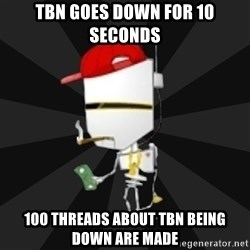TheBotNet Mascot - tbn goes down for 10 seconds 100 threads about tbn being down are made