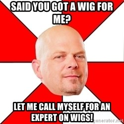 Pawn Stars - Said you got a wig for me? let me call myself for an expert on wigs!