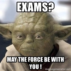 Master Yoda - Exams? May the force be with you !