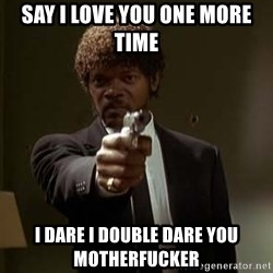 Jules Pulp Fiction - Say I love you one more time I Dare I double dare you Motherfucker