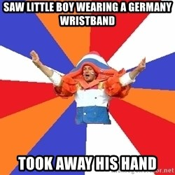 dutchproblems.tumblr.com - saw little boy wearing a germany wristband took away his hand