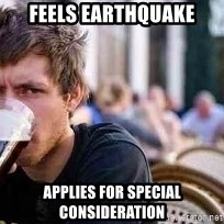 The Lazy College Senior - Feels earthquake applies for special consideration