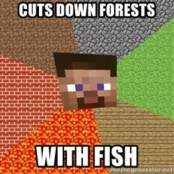 Minecraft Guy - Cuts down forests With fish