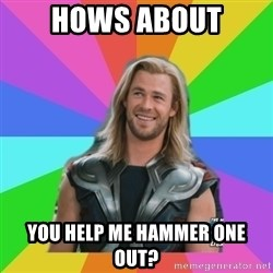 Overly Accepting Thor - Hows about you help me Hammer one out?