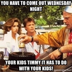 Doc Brown Roads - You have to come out Wednesday night Your kids Timmy it has to do with your kids!