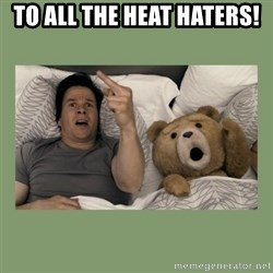 Ted Movie - To all the heat haters!