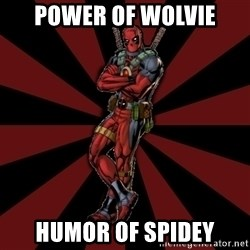 FTFW Deadpool - power of wolvie humor of spidey