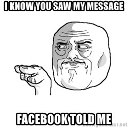i'm watching you meme - I know you saw my message Facebook told me