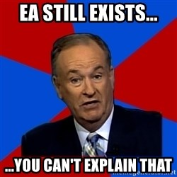 Bill O'Reilly Proves God - ea still exists... ...you can't explain that