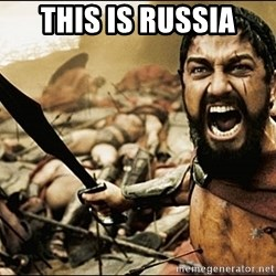 This Is Sparta Meme - this is russia