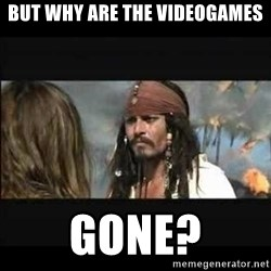 But why is the rum gone - but why are the videogames gone?