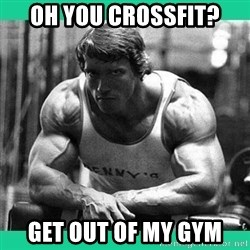 Arnold Crossfit - oh you crossfit? get out of my gym