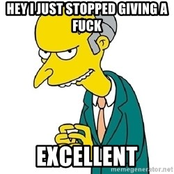 Mr Burns meme - Hey i just stopped giving a fuck Excellent
