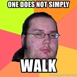 Butthurt Dweller - one does not simply walk