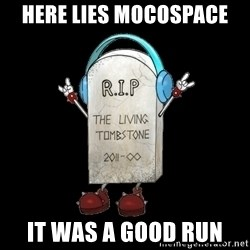 Tombstone - Here Lies Mocospace it was a good run
