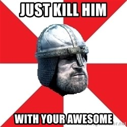 Assassin's Creed Guard Meme - Just Kill him with your awesome