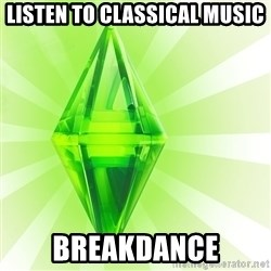 Sims - Listen to classical music  breakdance