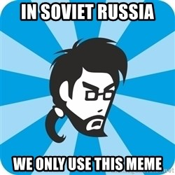 typical_proger_angry - In soviet russia We only use this meme