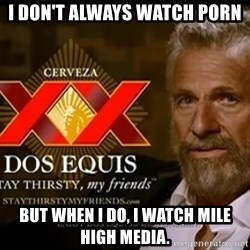 Dos Equis Man - I don't always watch porn but when I do, I watch mile high media.