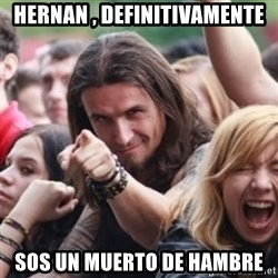 Ridiculously Photogenic Metalhead - hernan , definitivamente sos un muerto de hambre