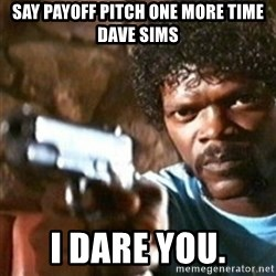 samuel jackson with a gun - say payoff pitch one more time dave sims i dare you.