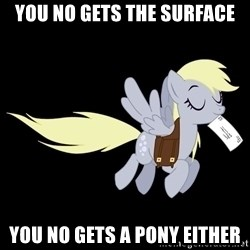 pony please - you no gets the surface you no gets a pony either