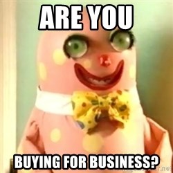 Mr Blobby - Are you buying for business?